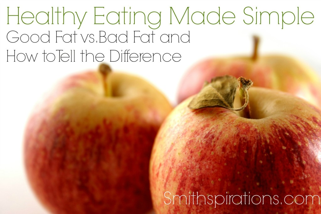Good Fat vs. Bad Fat and How to Tell the Difference, part of the Healthy Eating Made Simple series @ Smithspirations.com