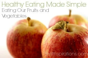 Eating Our Fruits and Vegetables {The Healthy Eating Made Simple Series}