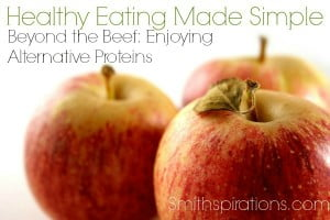Beyond the Beef: Enjoying Alternative Proteins {The Healthy Eating Made Simple Series}