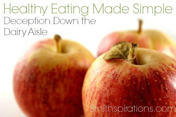 Deception Down the Dairy Aisle, part of the Healthy Eating Made Simple series @ Smithspirations.com