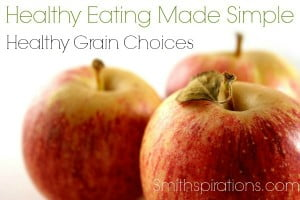 Healthy Grain Choices {The Healthy Eating Made Simple Series}