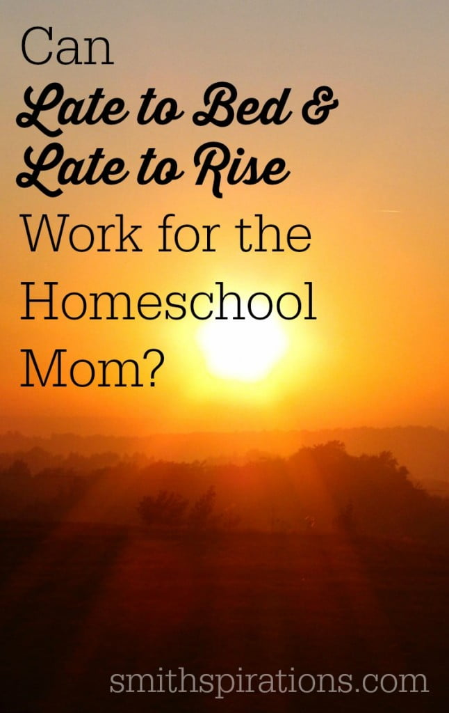 Can late to bed & late to rise work for the homeschool mom