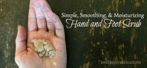 Simple, Smoothing, & Moisturizing Hand and Foot Scrub