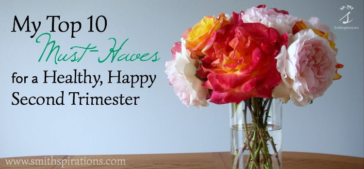 My Top 10 Must-Haves for a Healthy, Happy Second Trimester