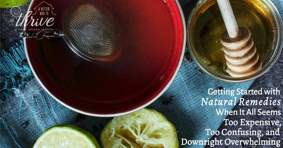 How to Get Started with Natural Remedies without Going Broke or Losing Your Mind