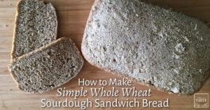 How to Make Simple Whole Wheat Sourdough Sandwich Bread