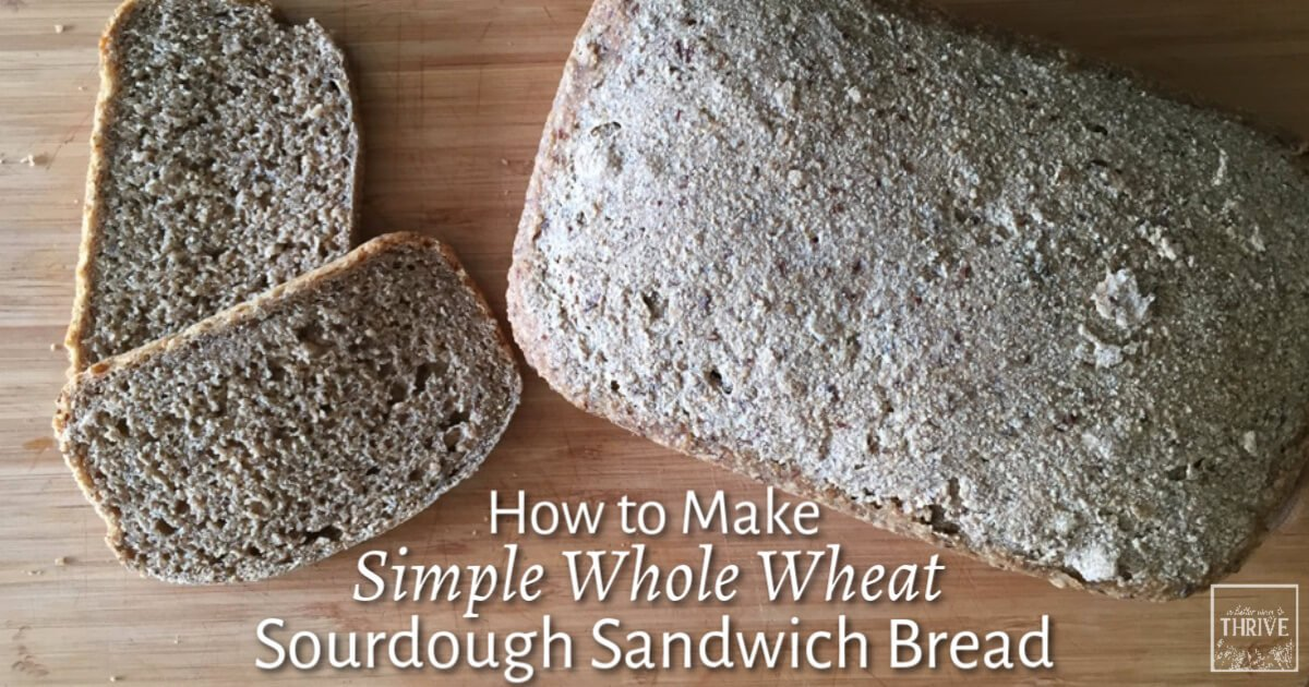 How to Make Simple Whole Wheat Sourdough Sandwich Bread