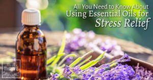 The Ultimate Guide to Using Essential Oils for Stress Relief
