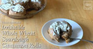 How to Make Irresistible Whole Wheat Sourdough Cinnamon Rolls