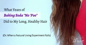"""What Years of Baking Soda """"No 'Poo"""" Did to My Long, Healthy Hair {Or, When a Natural Living Experiment Fails}"""